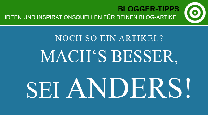 Blogger-Tipps: Sei anders!