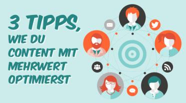 Drei Tipps, wie du deinen Content mit Mehrwert optimierst