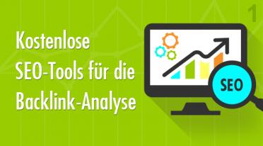 Kostenlose SEO-Tools für die Backlink-Analyse ‐ Teil 1