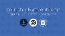 Icons über Fonts einbinden - Grafik-Schriften kostenlos