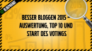 Besser bloggen 2015 – Auswertung, Top 10 und Start des Votings