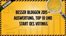 Besser bloggen 2015 – Auswertung, Top 10 und Start des Votings