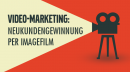 Video-Marketing: Neukundengewinnung per Imagefilm