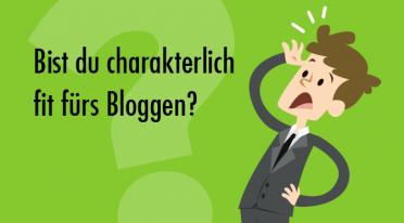 Bist du charakterlich fit fürs Bloggen?
