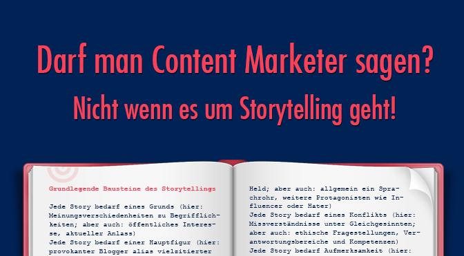 Darf man Content Marketer sagen? Nicht bei Storytelling!