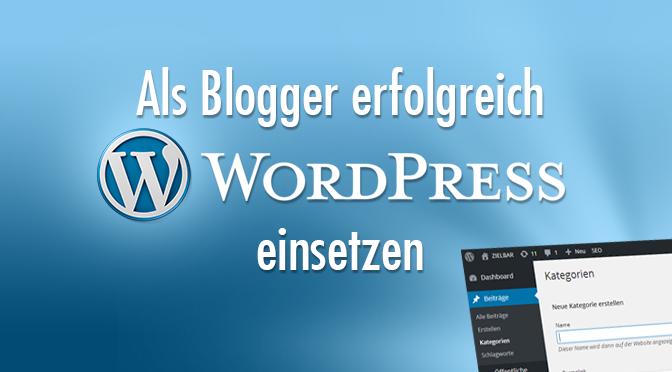 Als Blogger erfolgreich WordPress einsetzen