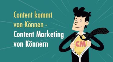 Content kommt von Können – Content Marketing von Könnern
