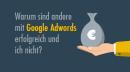 Warum sind andere mit Google AdWords erfolgreich und ich nicht?