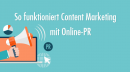 So funktioniert Content Marketing mit Online-PR