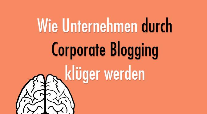 Wie Unternehmen durch Corporate Blogging klüger werden