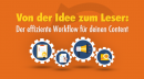 Von der Idee zum Leser: So schaffst du einen effizienten Workflow für deinen Content