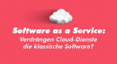Software as a Service: Verdrängen Cloud-Dienste die klassische Software?