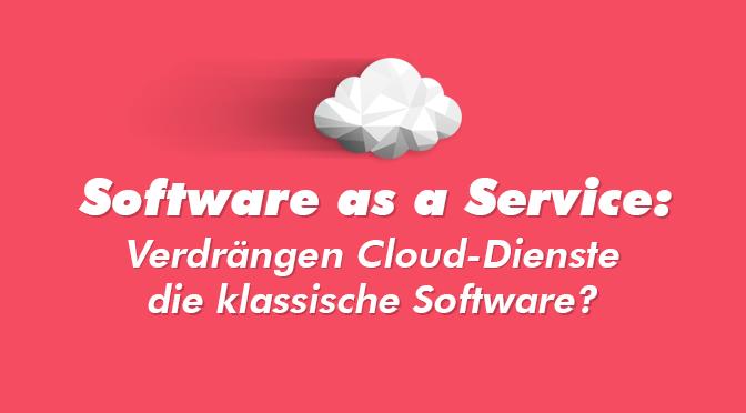 Software as a Service - Verdrängen Cloud-Dienste die klassische Software?
