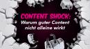 Content Shock: Warum guter Content nicht alleine wirkt