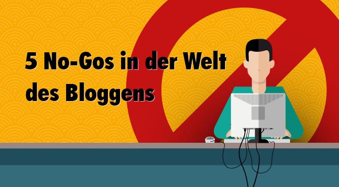 5 No Gos in der Welt des Bloggens