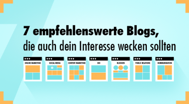 7 empfehlenswerte Blogs für digitales Marketing, Kommunikation und PR