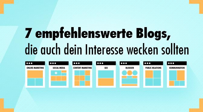 7 empfehlenswerte Blogs, die auch dein Interesse wecken sollten