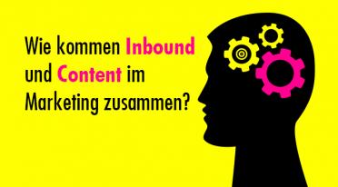 """Wie kommen """"Inbound"""" und """"Content"""" im Marketing zusammen?"""