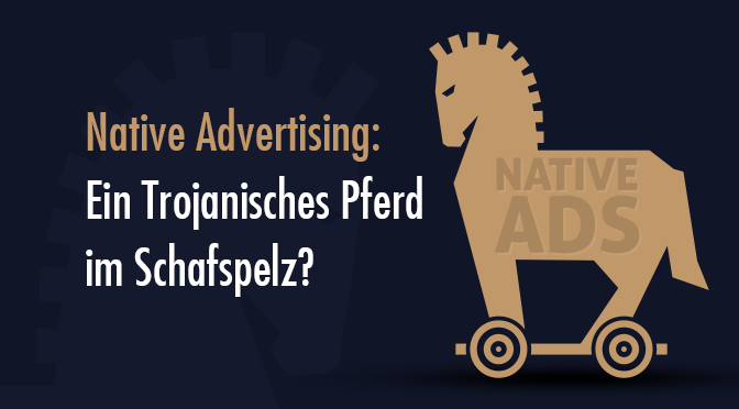 Native Advertising: Ein trojanisches Pferd im Schafspelz