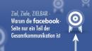 Ziel, Ziele, ZIELBAR – Warum die Facebook-Seite nur ein Teil der gesamten Kommunikation ist