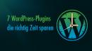 Sieben kostenlose WordPress-Plugins die richtig Zeit sparen