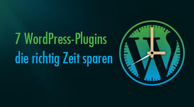 7 WordPress-Plugins die richtig-Zeit sparen