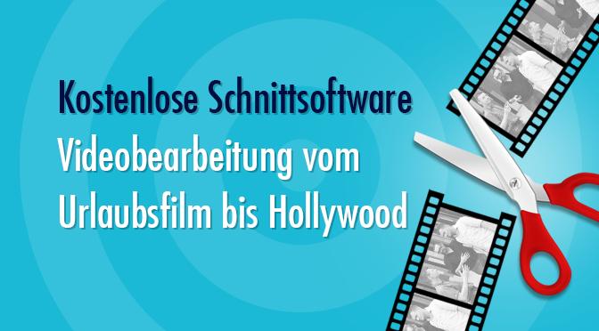 Kostenlose Schnittsoftware – Videobearbeitung vom Urlaubsfilm bis Hollywood