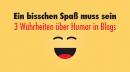 Ein bisschen Spaß muss sein – drei Wahrheiten über Humor in Blogs