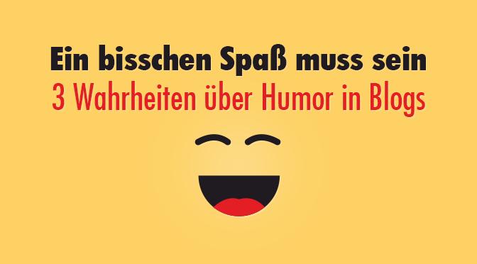 Ein bisschen Spaß muss sein - Drei Wahrheiten über Humor in Blogs