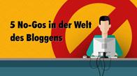 5 No-Gos in der Welt des Bloggens