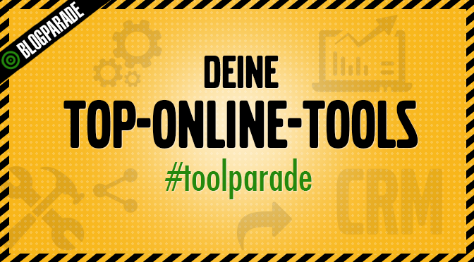 Blogparade: Deine Top-Online-Tools #toolparade