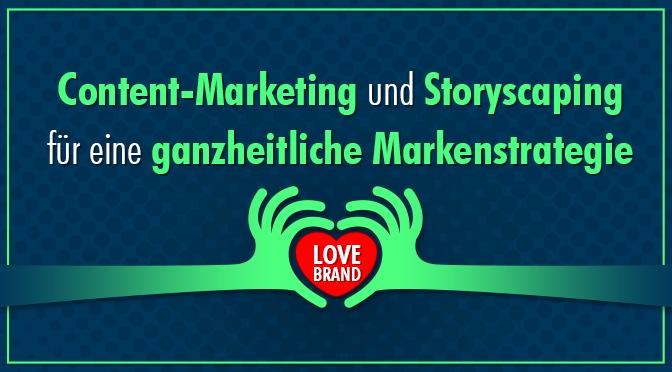 Content-Marketing und Storyscaping für eine ganzheitliche Markenstrategie