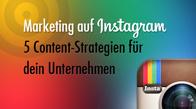 Marketing auf Instagram - 5 Content-Strategien für dein Unternehmen