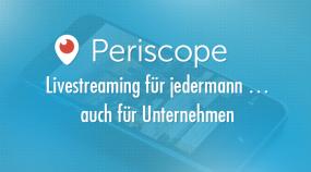 Periscope - Livestreaming für jedermann ... auch für Unternehmen