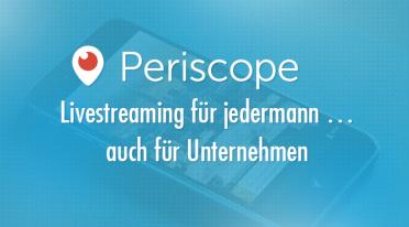Periscope: Livestreaming für jedermann … auch für Unternehmen