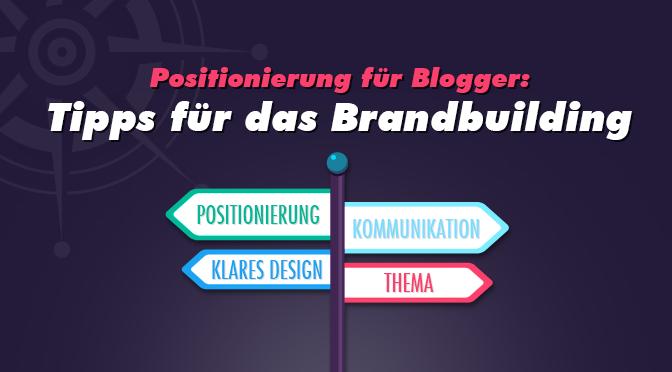 Positionierunf für Blogger: Tipps für das Brandbuilding