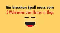 Ein bisschen Spaß muss sein - 3 Wahrheiten über Humor in Blogs
