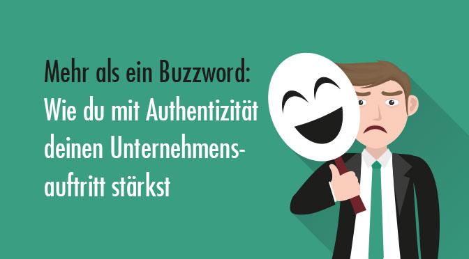 Mehr als ein Buzzword: Wie du mit Authentizität deinen Unternehmensauftritt stärkst.