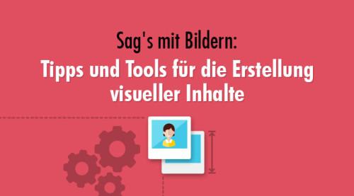 Sag's mit Bildern: Tipps und Tools für die Erstellung visueller Inhalte