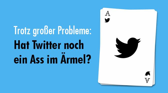 Trotz grosser Probleme: Hat Twitter noch ein Ass im Ärmel?