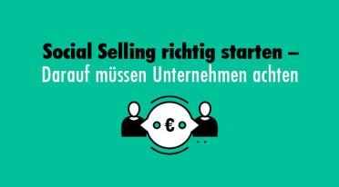 Social Selling richtig starten – Darauf müssen Unternehmen achten