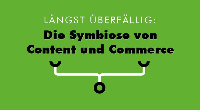 Die Symbiose von Content und Commerce