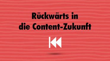 Rückwärts in die Content-Zukunft