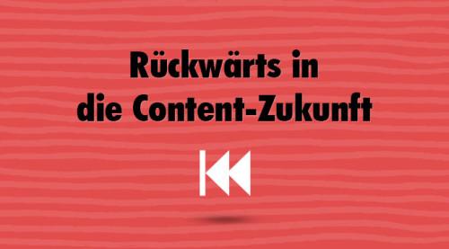 Content-Strategie: Rückwärts in die Content-Zukunft