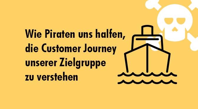 Wie Piraten uns halfen, die Customer Journey unserer Zielgruppe zu verstehen