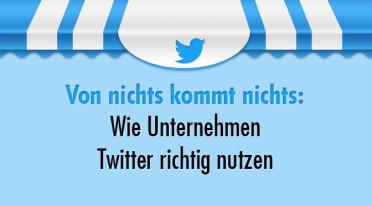 Von nichts kommt nichts: Wie Unternehmen Twitter richtig nutzen