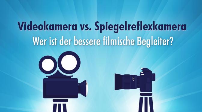 Videokamera versus Spiegelreflexkamera
