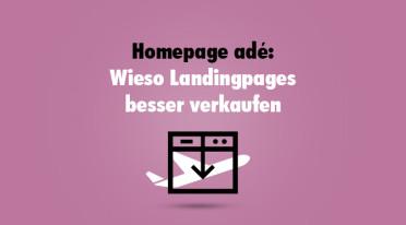 Homepage adé: Wieso Landingpages besser verkaufen