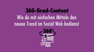360-Grad-Content – Wie du mit einfachen Mitteln den neuen Trend im Social Web bedienst