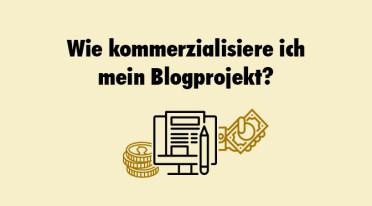 Wie kommerzialisiere ich mein Blogprojekt?